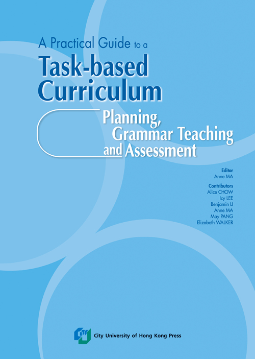 A Practical Guide to a Task-based Curriculum- Planning, Grammar Teaching and Assessment
