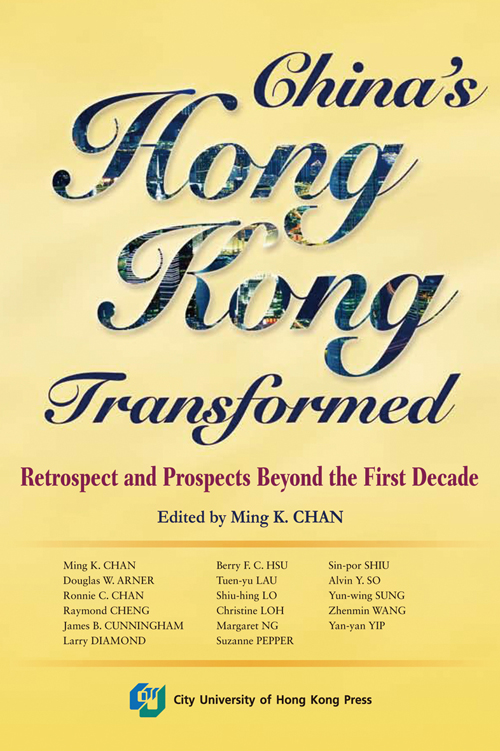 China's Hong Kong Transformed - Retrospect and Prospects Beyond the First Decade